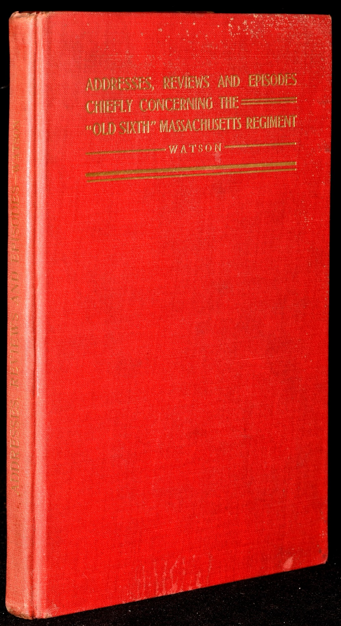 """ADDRESSES, REVIEWS AND EPISODES, CHIEFLY CONCERNING THE """"OLD SIXTH""""  MASSACHUSETTS REGIMENT by enjamin, Watson, rank on Black Swan Books"""