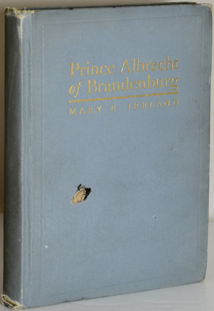PRINCE ALBRECHT OF BRANDENBURG; A STORY OF THE REFORMATION. Mary E. Ireland.