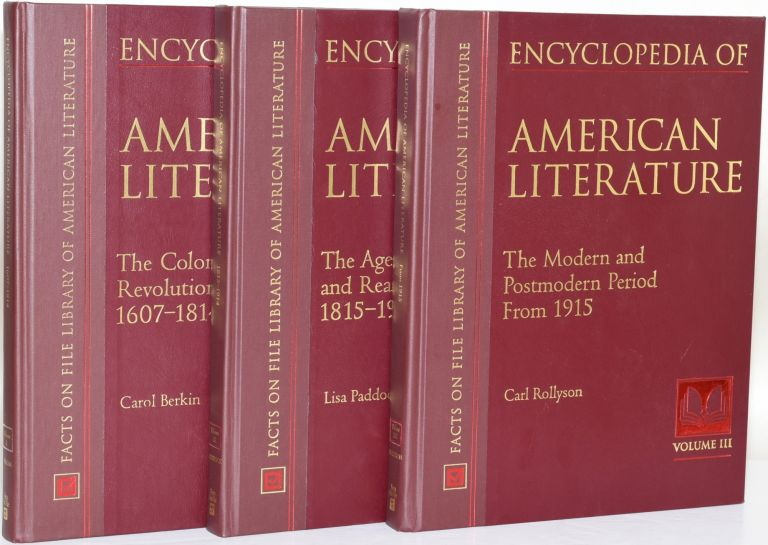 ENCYCLOPEDIA OF AMERICAN LITERATURE The colonial and revolutionary era, 1607-1814 / The age of romanticism and realism, 1815-1914 / The modern and postmodern period, from 1915 Vols 1-3. Carol Berkin, Lisa Paddock, Carl Rollyson, eds.