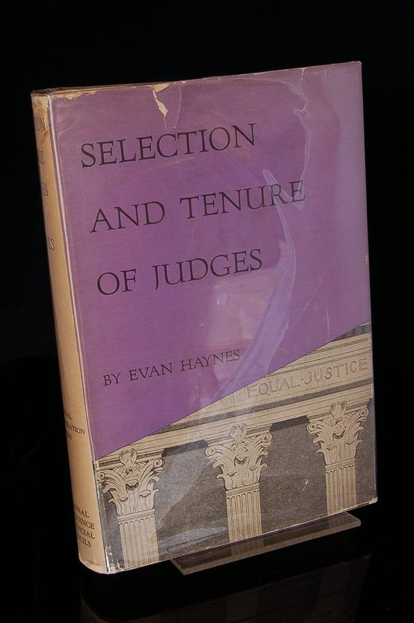 THE SELECTION AND TENURE OF JUDGES (The Judicial Administration Series). Evan Haynes.