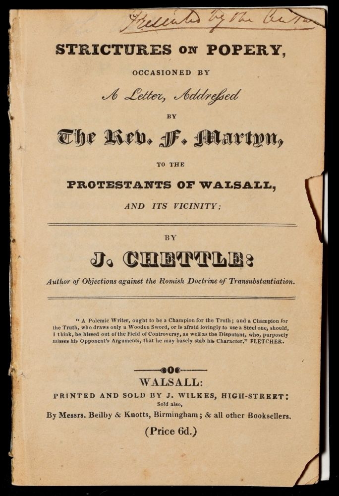 STRICTURES ON POPERY, OCCASIONED BY A LETTER, ADDRESSED BY THE REV. F. MARTYN TO THE PROTESTANTS OF WALSALL, AND ITS VICINITY. J. Chettle.