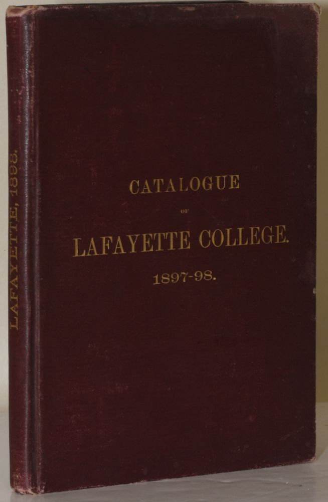 CATALOGUE OF LAFAYETTE COLLEGE. Including the Courses of Study in the Classical and Scientific Departments, Embracing the Schools of Civil, Mining, and Electrical Engineering, and of Chemistry. Sixty-Sixth Year 1897-98.
