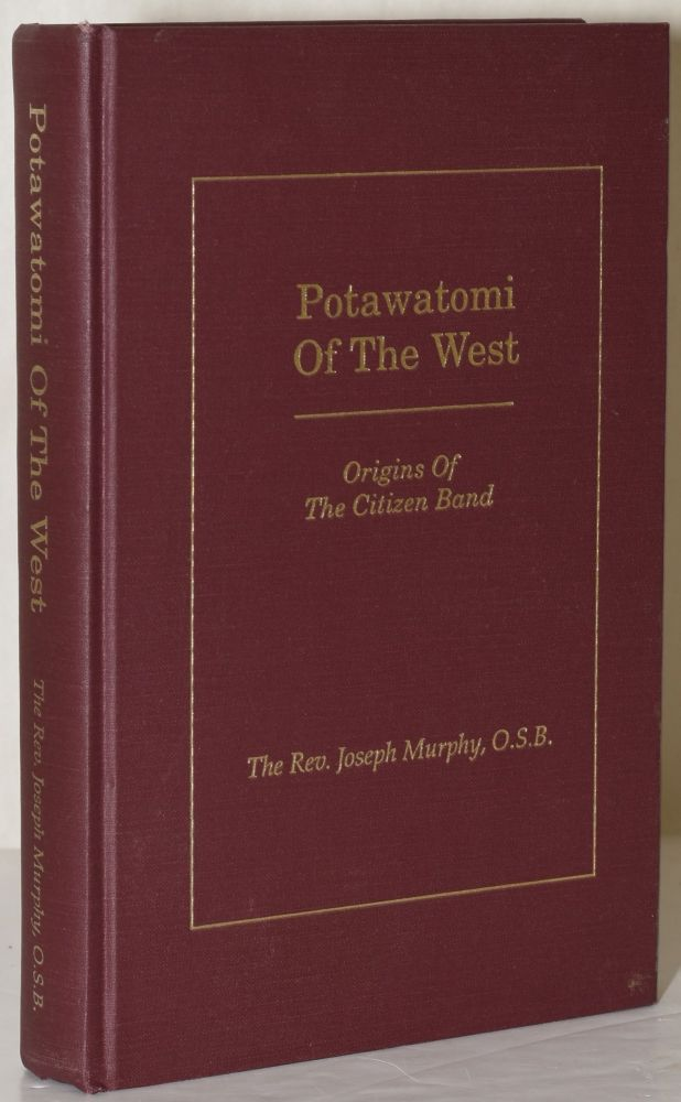 Potawatomi of the West: Origins of the Citizen Band. The Rev. Joseph Murphy, O. S. B., Patricia Sulcer Barrett.