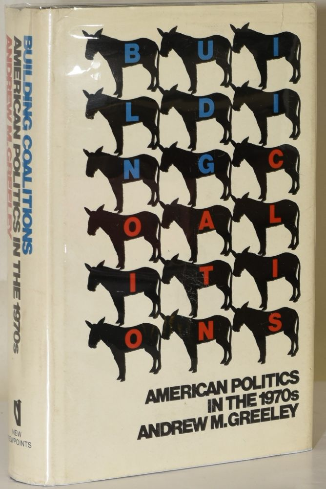 Building Coalitions:[American Politics in the 1970s: [American Politics in the 1970s. Andrew M. Greeley.
