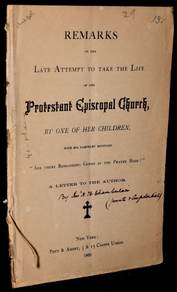 REMARKS ON THE LATE ATTEMPT TO TAKE THE LIFE OF THE PROTESTANT EPISCOPAL CHURCH BY ONE OF HER CHILDREN WITH HIS PAMPHLET ENTITLED 'ARE THERE ROMANIZING GERMS IN THE PRAYER BOOK'. Rev. N. H. Chamberlain.