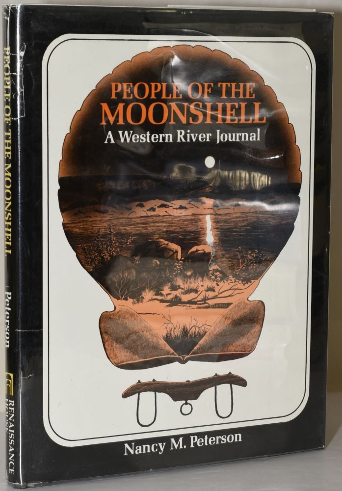 People of the Moonshell: A Western River Journal. Nancy M. Peterson, Asa Battles.