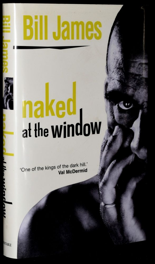 NAKED AT THE WINDOW (First UK Edition). Bill James.