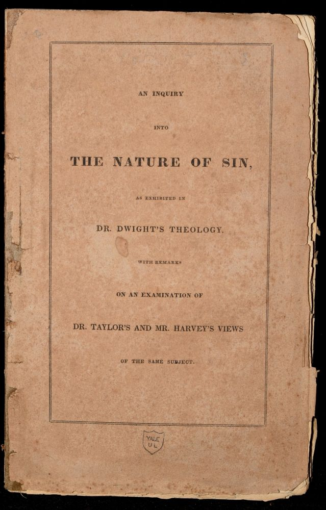 AN INQUIRY INTO THE NATURE OF SIN, AS EXHIBITED IN DR. DWIGHT'S THEOLOGY. A LETTER TO A FRIEND. Clericus, Nathaniel W. Taylor.