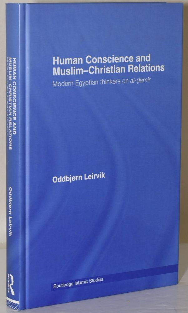 HUMAN CONSCIENCE AND MUSLIM-CHRISTIAN RELATIONS: Modern Egyptian thinkers on Al-Damir. Oddbjorn Leirvik.
