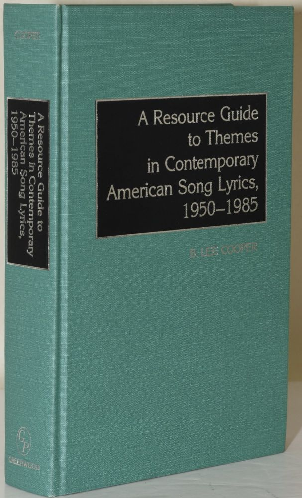 A RESOURCE GUIDE TO THEMES IN CONTEMPORARY AMERICAN SONG LYRICS, 1950-1985. B. Lee Cooper, Wayne A. Wiegand, Tables.