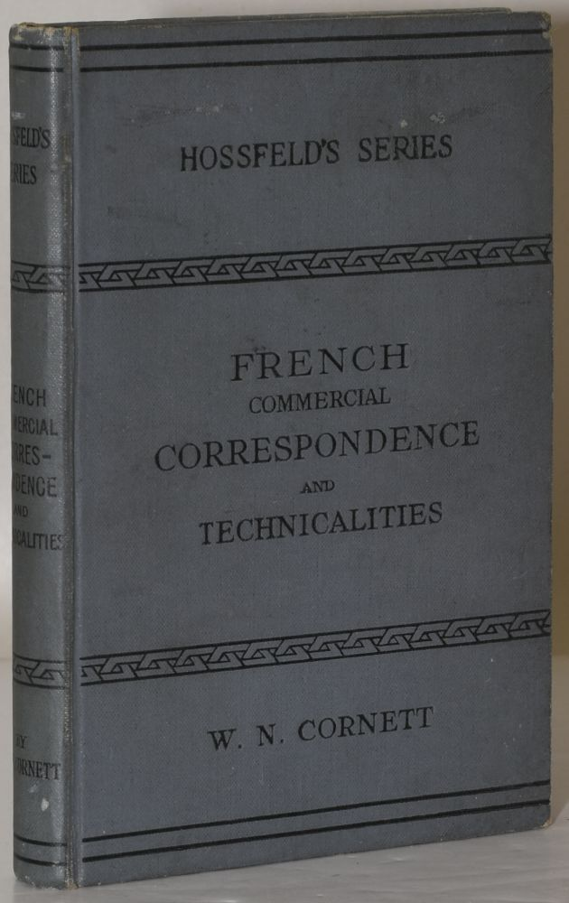 FRENCH COMMERCIAL CORRESPONDENCE and Technicalities Etc. W. N. Cornett.