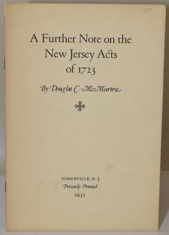 A FURTHER NOTE ON THE NEW JERSEY ACTS OF 1723. Douglas C. McMurtrie.