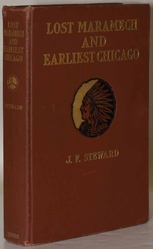 LOST MARAMECH AND EARLIEST CHICAGO: A History of the Foxes and of Their Downfall Near the Great Village of Maramech. J. F. Steward.