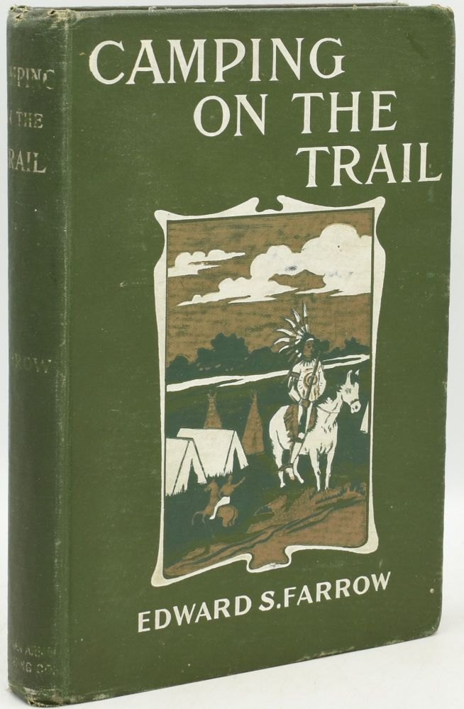 CAMPING ON THE TRAIL or Some of My Experiences in the Indian Country (Containing numerous notes on the art of travel). Edward S. Farrow.