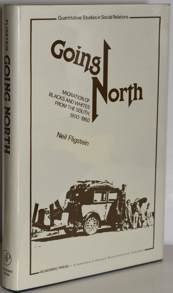 GOING NORTH: Migration of Blacks and Whites from The South, 1900-1950. Neil Fligstein.