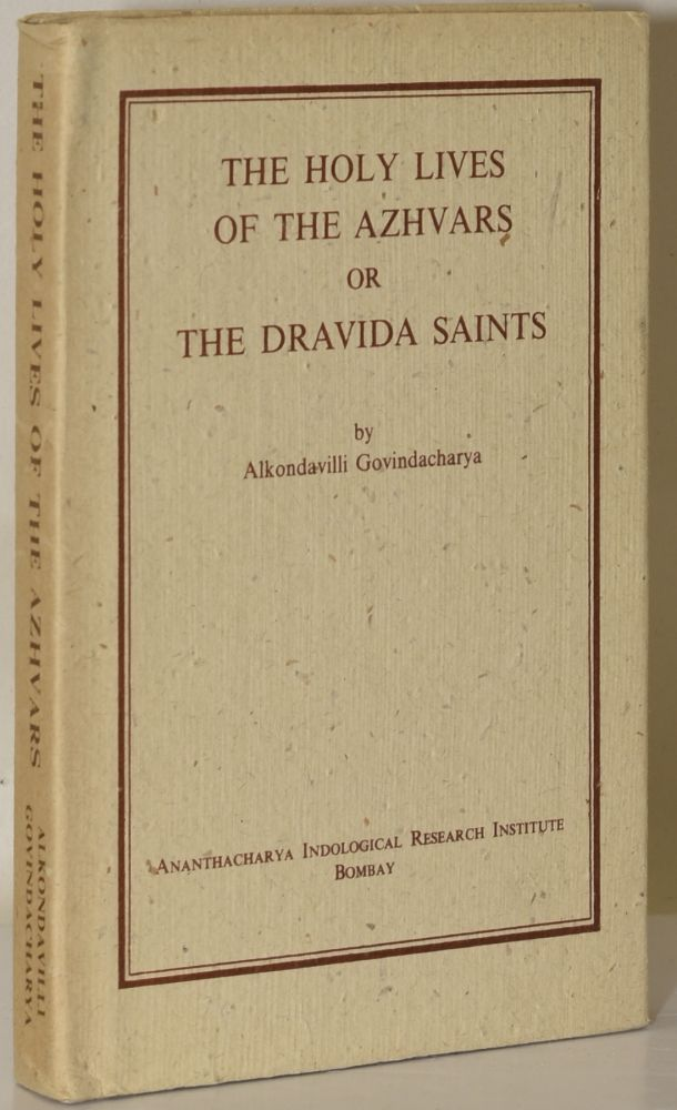 THE HOLY LIVES OF THE AZHVARS OR THE DRAVIDA SAINTS (Ananthacharya Indological Research Institute series). Alkondavilli Govindacharya.