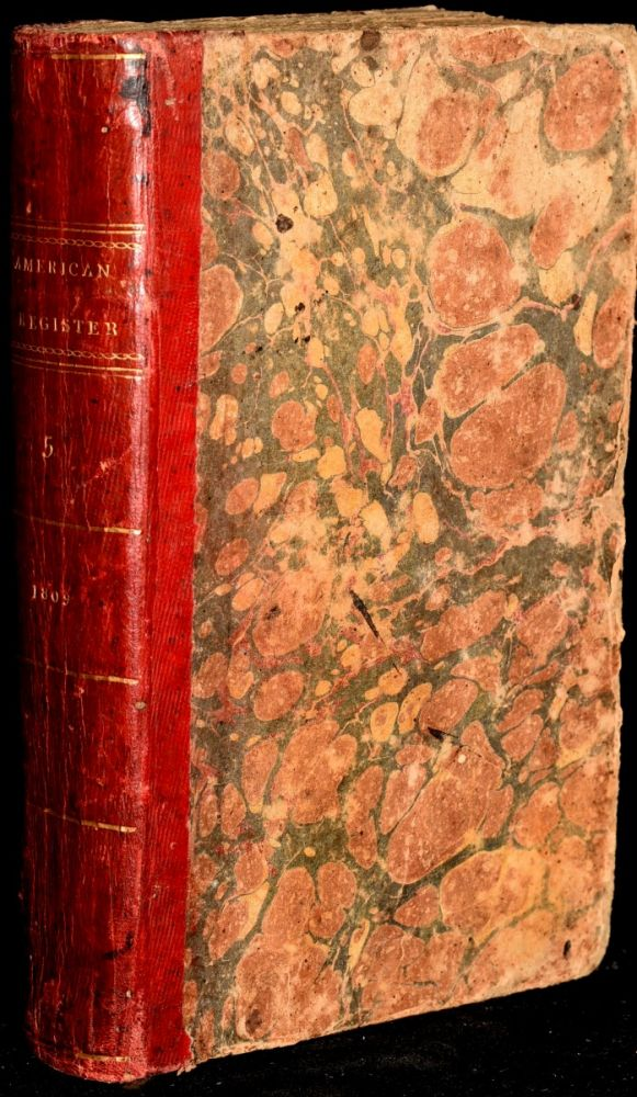 THE AMERICAN REGISTER, OR GENERAL REPOSITORY OF HISTORY, POLITICS AND SCIENCE. PART I FOR 1809 (VOLUME V)