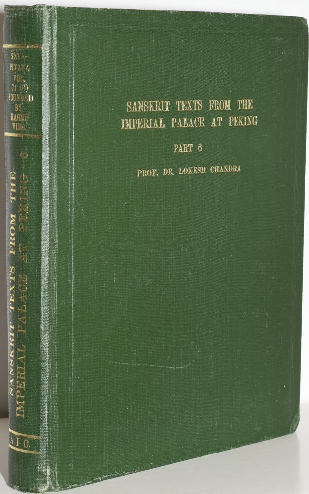 Sanskrit texts from the Imperial Palace at Peking, in the Manchurian, Chinese, Mongolian and Tibetan scripts . Edited by Lokesh Chandra, from the collection of Raghu Vira. (Part 6 Only; Volume 71, Part 6). Lokesh Chandra, Dr. Raghu Vira.