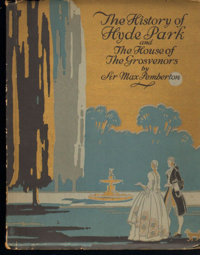 THE HISTORY OF HYDE PARK AND THE HOUSE OF THE GROSVENORS. Max Pemberton.
