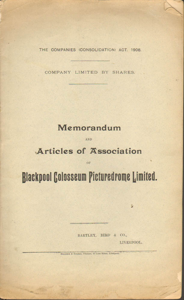 MEMORANDUM AND ARTICLES OF ASSOCIATION OF BLACKPOOL COLOSSEUM PICTUREDROME LIMITED. Geo. J. Sargent, Jno. W. Cock, assistant Registrar of Joint Stock Companies, solicitor.