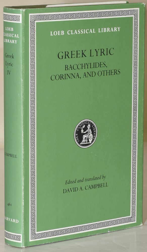 Greek Lyric: Volume IV, Bacchylides, Corinna, and Others (Loeb Classical Library No. 461). Bacchylides, Corinna, David A. Campbell.