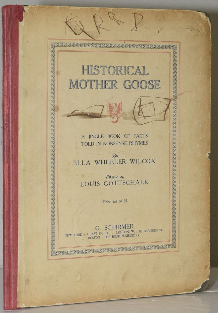 HISTORICAL MOTHER GOOSE: A JINGLE BOOK OF FACTS TOLD IN NONSENSE RHYMES. Ella Wheeler Wilcox, Louis Gottschalk.