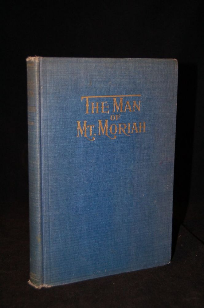 THE MAN OF MT. MORIAH: A GREAT MASONIC STORY. Clarence Miles Boutelle.