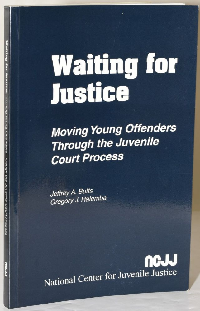 WAITING FOR JUSTICE: MOVING YOUNG OFFENDERS THROUGH THE JUVENILE COURT PROCESS. Jeffrey A. Butts, Gregory J. Halemba, National Center for Juvenile Justice, author, corporate author.