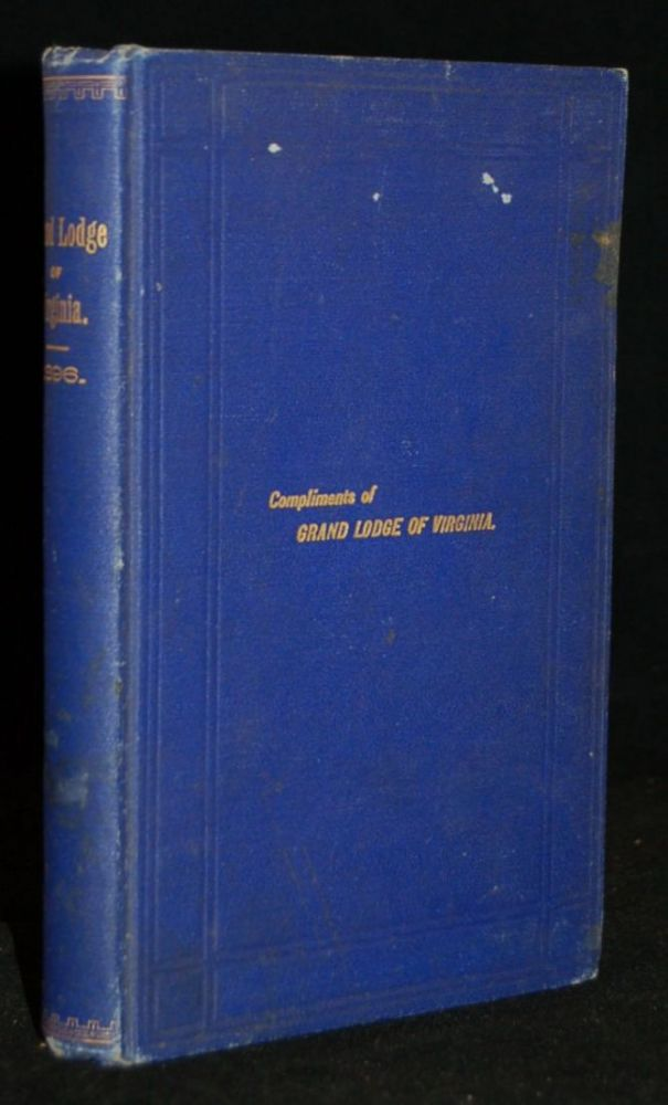 PROCEEDINGS OF A SPECIAL COMMUNICATION OF THE MOST WORSHIPFUL GRAND LODGE OF VIRGINIA, HELD IN THE MASONIC TEMPLE , IN THE CITY OF RICHMOND, ON THURSDAY, JULY 2d, A. L. 5896, A. D. 1896; ALSO, OF THE 119th GRAND ANNUAL COMMUNICATION, HELD IN THE MASONIC TEMPLE, IN THE CITY OF RICHMOND, ON TUESDAY, WEDNESDAY AND THURSDAY, DECEMBER 1st, 2d and 3d, A. L. 5896, A. D. 1896. Freemasons. Grand Lodge of Virginia.