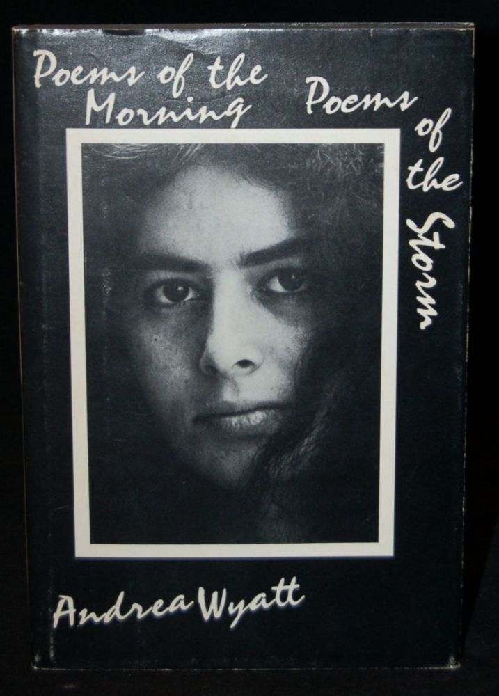 POEMS OF THE MORNING & POEMS OF THE STORM. Andrea Wyatt, author.