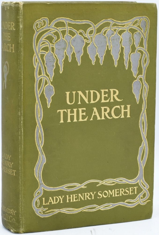 UNDER THE ARCH. Lady Henry Somerset, author.