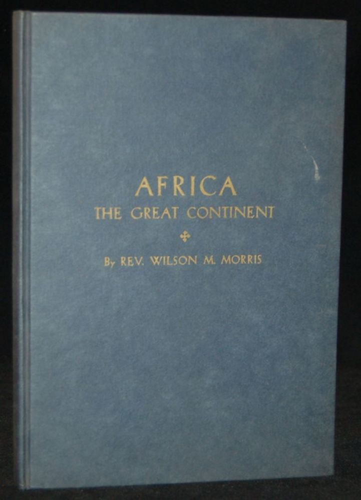 AFRICA THE GREAT CONTINENT. Wilson Major Morris, author.