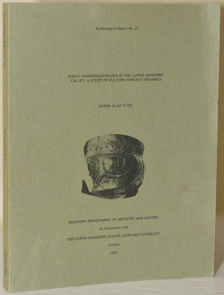 EARLY MARKSVILLE PHASES IN THE LOWER MISSISSIPPI VALLEY: A STUDY OF CULTURE CONTACT DYNAMICS. Edwin Alan Toth, author.