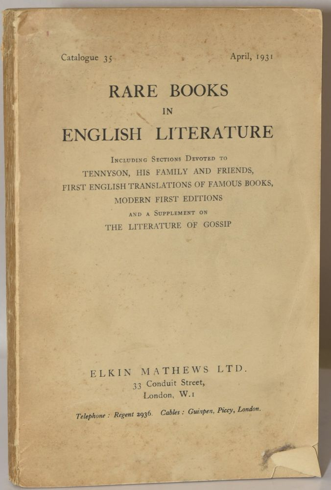 RARE BOOKS IN ENGLISH LITERATURE: INCLUDING SECTIONS DEVOTED TO TENNYSON, HIS FAMILY AND FRIENDS, FIRST ENGLISH TRANSLATIONS OF FAMOUS BOOKS, MODERN FIRST EDITIONS AND A SUPPLEMENT ON THE LITERATURE OF GOSSIP