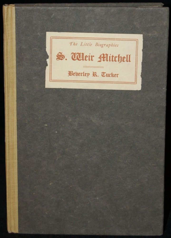 S. WEIR MITCHELL: A BRIEF SKETCH OF HIS LIFE WITH PERSONAL RECOLLECTIONS. Beverley R. Tucker, author.