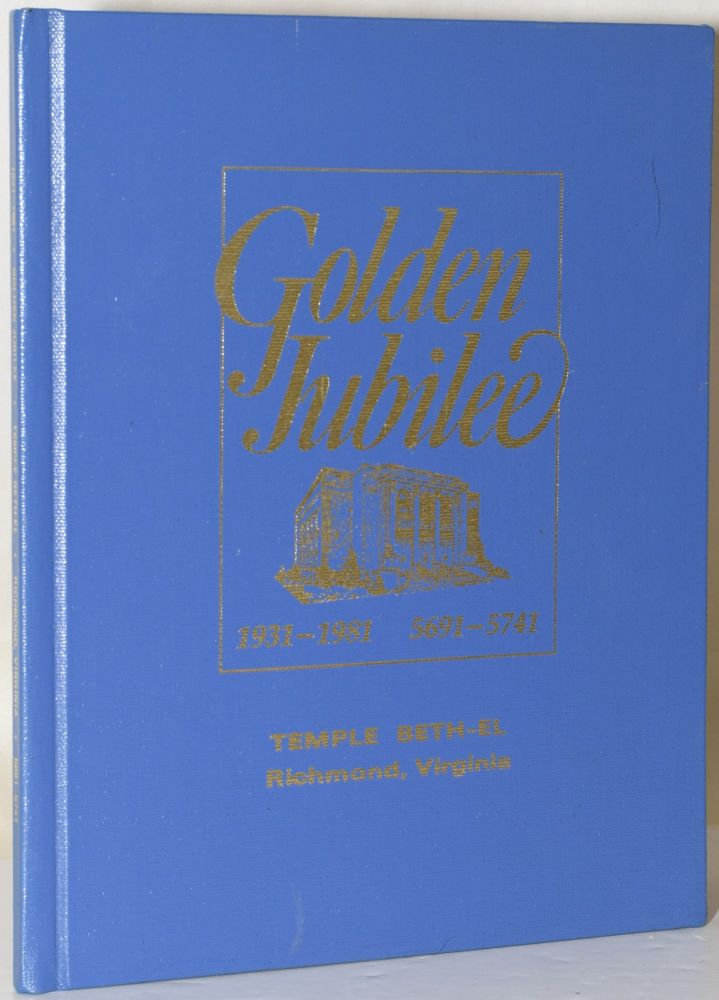GOLDEN JUBILEE: OUR JUBILEE YEAR 1931-1981 / 5691-5741, A COMMEMORATION OF THE FOUNDING AND GROWTH OF TEMPLE BETH-EL RICHMOND VIRGINIA