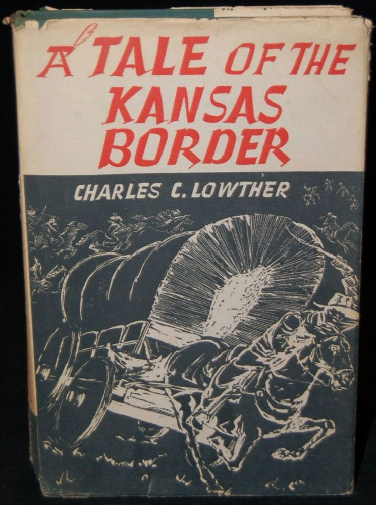 A TALE OF THE KANSAS BORDER. Charles C. Lowther, author.
