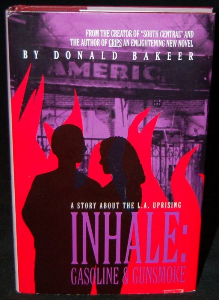 INHALE: GASOLINE & GUNSMOKE (A STORY ABOUT THE SOUTH CENTRAL L.A. UPRISING). Donald Bakeer, author.