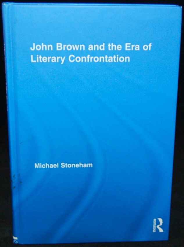 JOHN BROWN AND THE ERA OF LITERARY CONFRONTATION (STUDIES IN AMERICAN POPULAR HISTORY AND CULTURE). Michael Stoneham, author.
