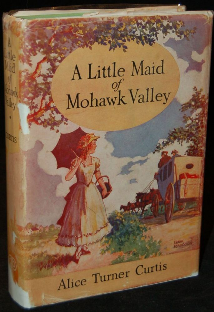A LITTLE MAID OF MOHAWK VALLEY. Alice Turner Curtis, author.