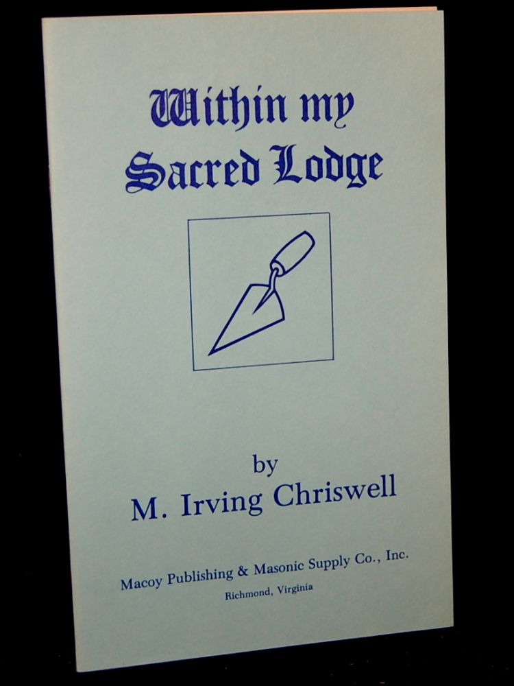 WITHIN MY SACRED LODGE. M. Irving Chriswell.