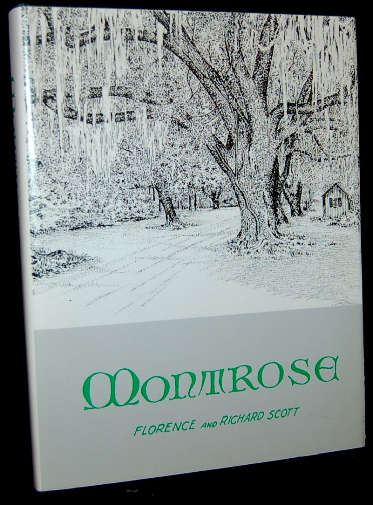 MONTROSE: AS IT WAS RECORDED, TOLD ABOUT, AND LIVED. Florence Dolive Scott, Richard Joseph Scott.