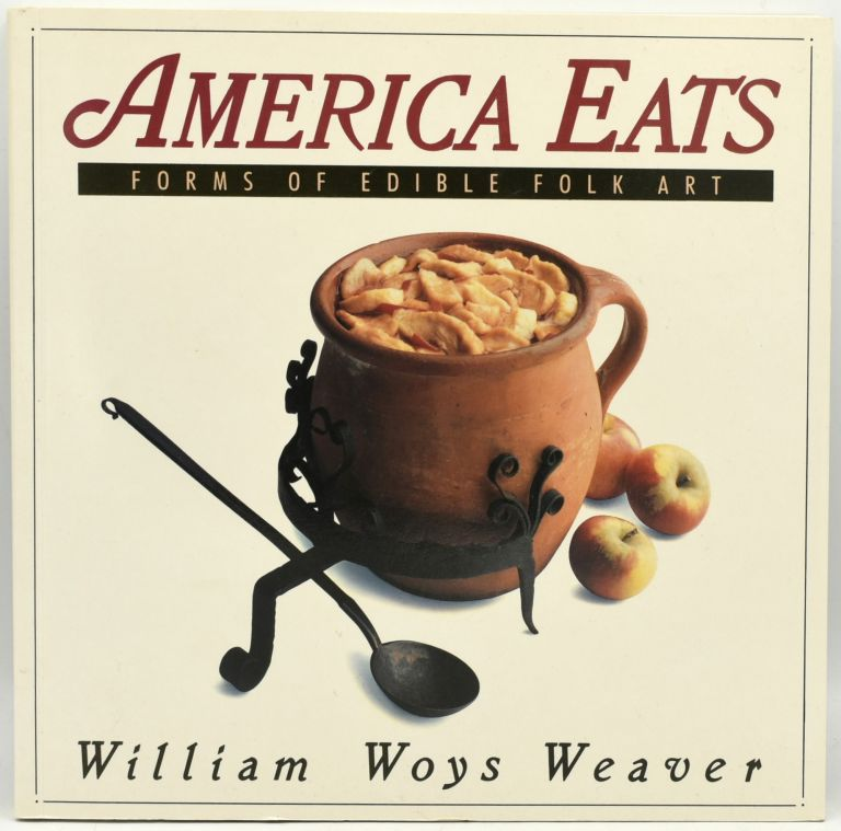 AMERICA EATS: FORMS OF EDIBLE FOLK ART (Signed). William Woys Weaver.