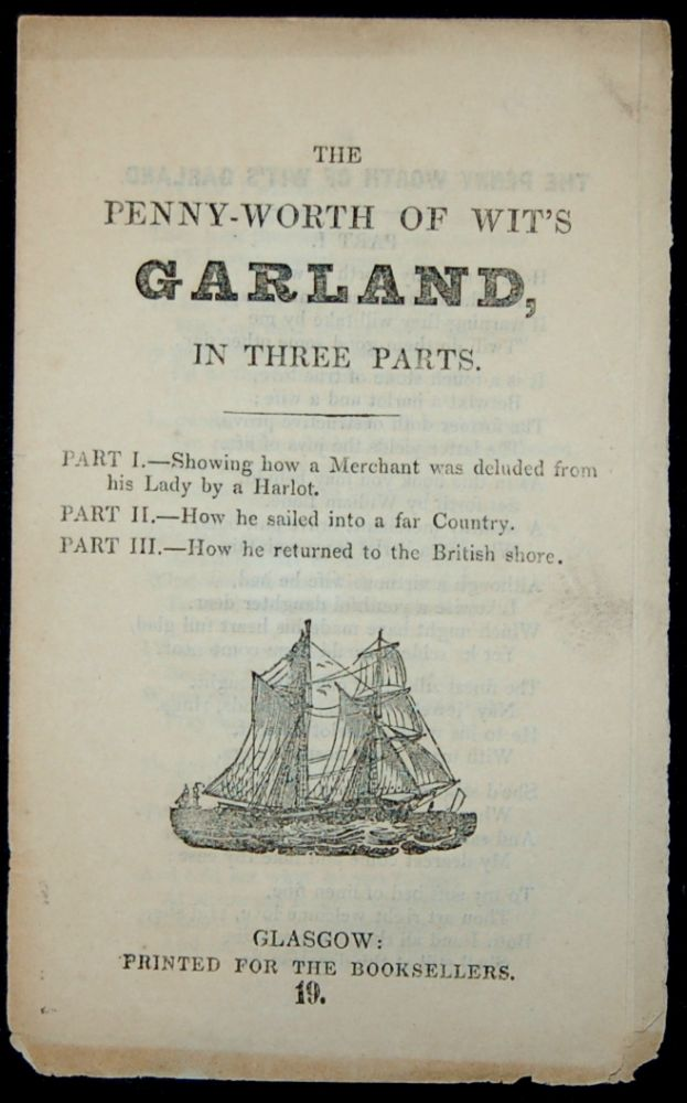 [CHAP-BOOK] THE PENNY-WORTH OF WIT'S GARLAND, IN THREE PARTS