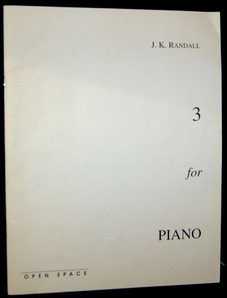 3 FOR PIANO [GREEK NICKEL #1; SOME OLD TROUBADOUR SONGS RECOLLECTED FROM AROUND 1200 AT THE PIANO AND INTERLUDES; GREEK NICKEL #2]. J. K. Randall.