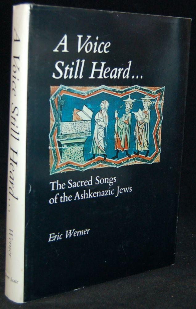A VOICE STILL HEARD: THE SACRED SONGS OF THE ASHKENAZIC JEWS. Eric Werner.