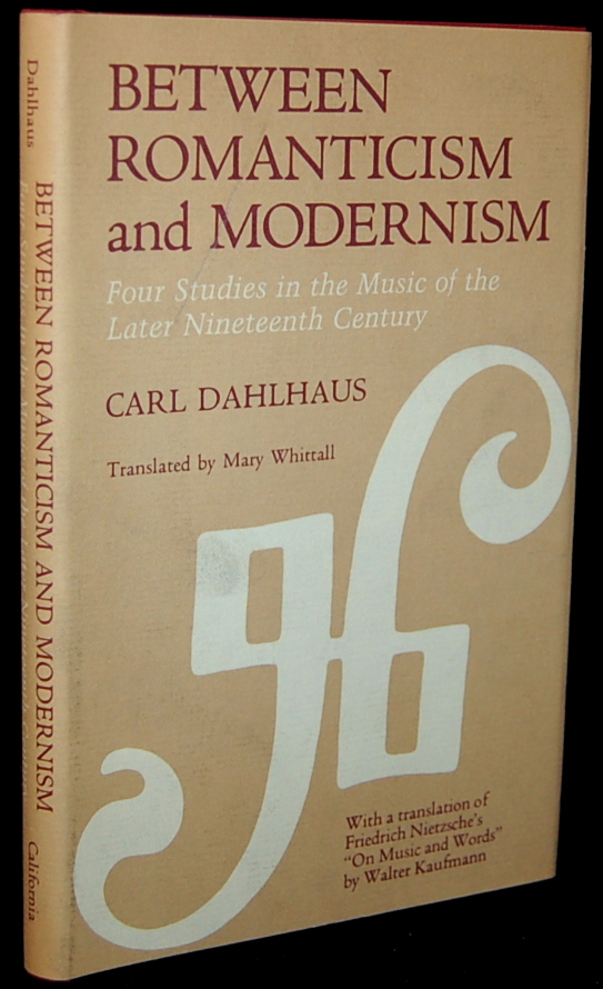 BETWEEN ROMANTICISM AND MODERNISM: FOUR STUDIES IN THE MUSIC OF THE LATER NINETEENTH CENTURY. Carl Dahlhaus.