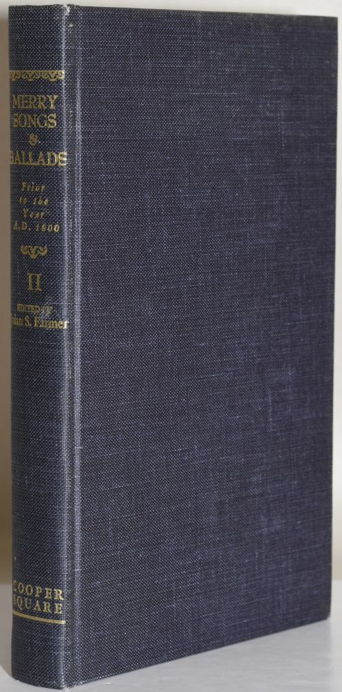 MERRY SONGS AND BALLADS PRIOR TO THE YEAR A.D. 1800. VOLUME II (2). John S. Farmer, G. Legman, Introduction.