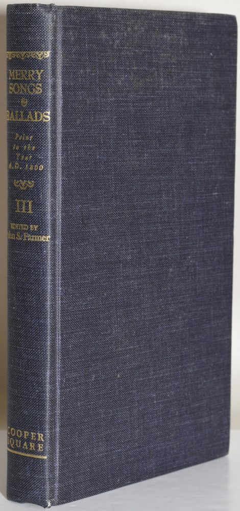MERRY SONGS AND BALLADS PRIOR TO THE YEAR A.D. 1800. VOLUME III (3). John S. Farmer, G. Legman, Introduction.