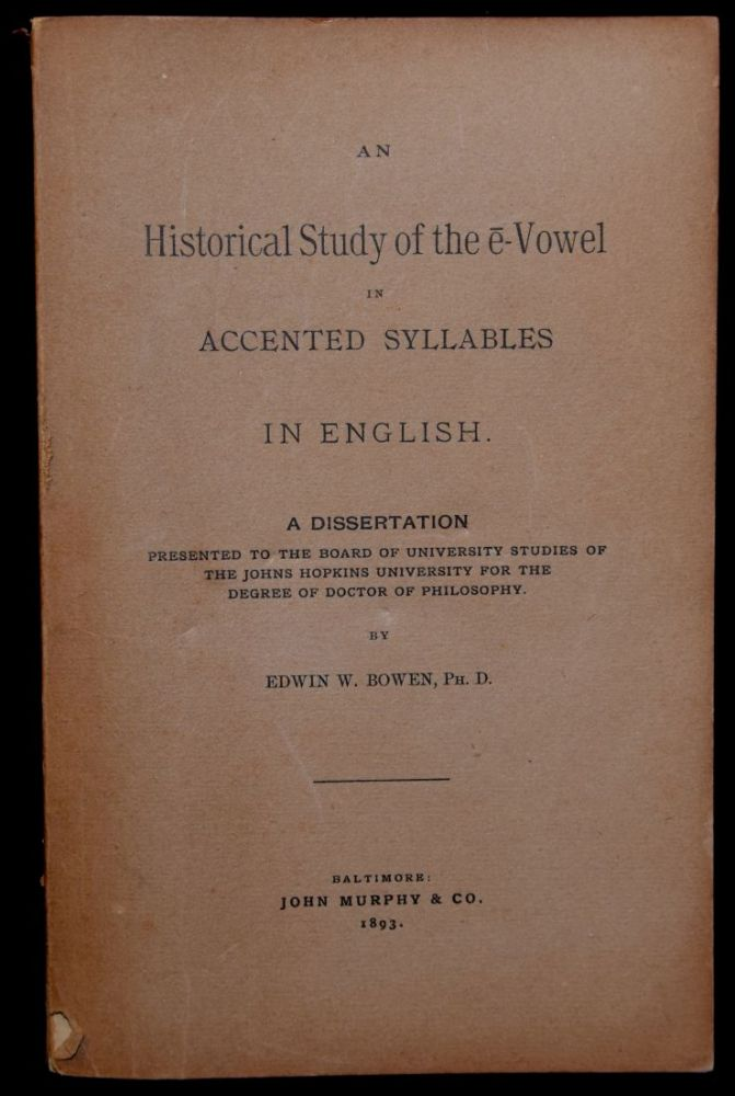AN HISTORICAL STUDY OF THE E-VOWEL IN ACCENTED SYLLABLES IN ENGLISH (A DISSERTATION). Edwin A. Bowen.